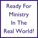 Ready for Ministry In The Real World?